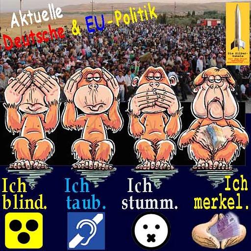 Klicken Sie auf die Grafik für eine größere Ansicht  Name:SilberRakete_Politik-D-EU-Fluechtlinge-4Affen-blind-taub-stumm-Symbole-Merkel-Geld.jpg Hits:1 Größe:110,9 KB ID:4479